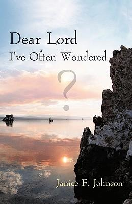 Dear Lord I've Often Wondered