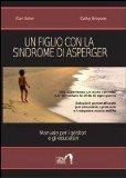 Un figlio con la sindrome di Asperger. Manuale per i genitori e gli educatori