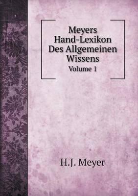 Meyers Hand-Lexikon Des Allgemeinen Wissens Volume 1