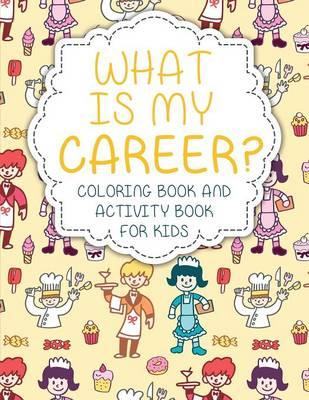 What Is My Career? Coloring Book and Activity Book for Kids