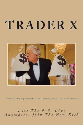 About Forex Trading Stop Being the Loser Dirty Little Secrets and Weird Tricks to Forex Millionaire