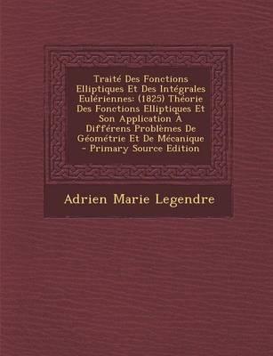Traite Des Fonctions Elliptiques Et Des Integrales Euleriennes