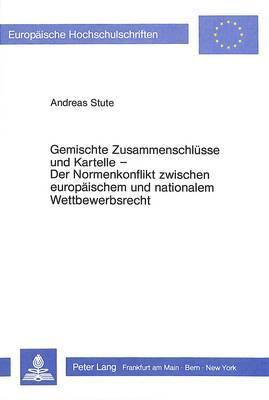 Gemischte Zusammenschlüsse und Kartelle- Der Normenkonflikt zwischen europäischem und nationalem Wettbewerbsrecht