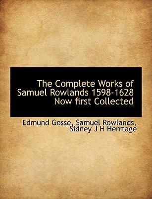 The Complete Works of Samuel Rowlands 1598-1628