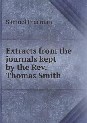 Extracts from the Journals Kept by the REV. Thomas Smith
