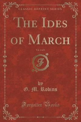 The Ides of March, Vol. 2 of 3 (Classic Reprint)