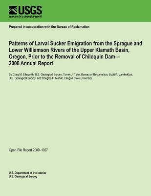 Patterns of Larval Sucker Emigration from the Sprague and Lower Williamson Rivers of the Upper Klamath Basin, Oregon, Prior to the Removal of Chiloquin Dam 2006 Annual Report
