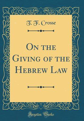 On the Giving of the Hebrew Law (Classic Reprint)