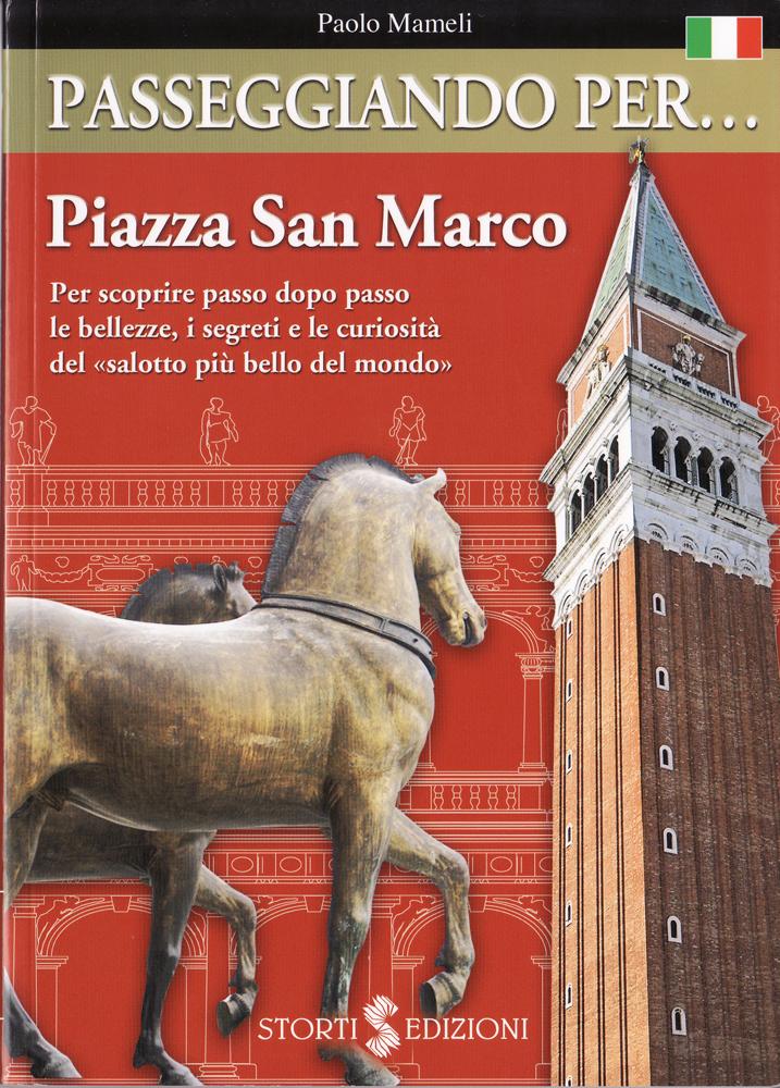 Passeggiando per... Piazza San Marco. Per scoprire passo dopo passo le bellezze, i segreti e le curiosità del «salotto più bello del mondo»