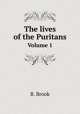 The Lives of the Puritans Volume 1
