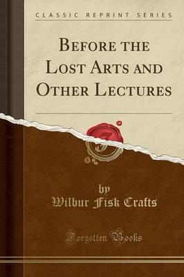 Before the Lost Arts and Other Lectures (Classic Reprint)