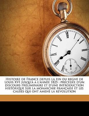 Histoire de France Depuis La Fin Du Regne de Louis XVI Jusqu'a A L'Annee 1825
