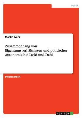 Zusammenhang von Eigentumsverhältnissen und politischer Autonomie bei Laski und Dahl