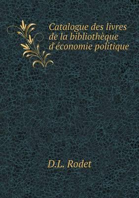 Catalogue Des Livres de La Bibliotheque D'Economie Politique