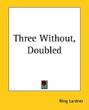 Three Without, Doubled