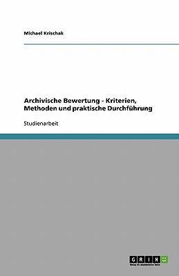 Archivische Bewertung - Kriterien, Methoden und praktische Durchführung