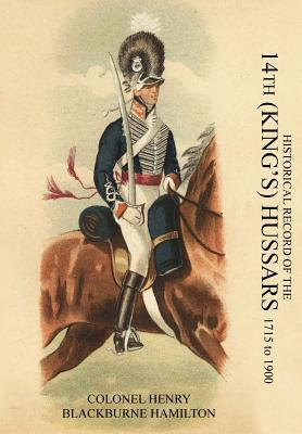 Historical Record of the 14th (King's) Hussars 1715-1900