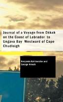 Journal of a Voyage from Okkak on the Coast of Labrador to Ungava Bay Westward of Cape Chudleigh
