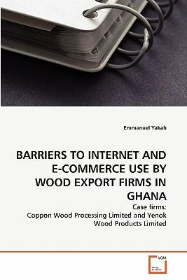BARRIERS TO INTERNET AND E-COMMERCE USE BY WOOD EXPORT FIRMS IN GHANA