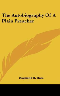 The Autobiography of a Plain Preacher