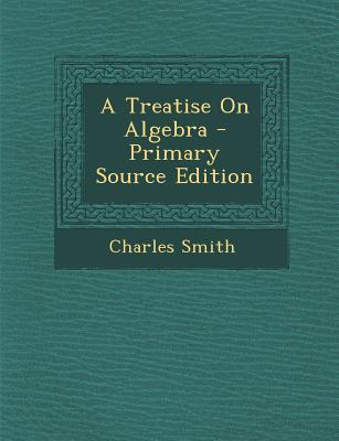 A Treatise on Algebra - Primary Source Edition