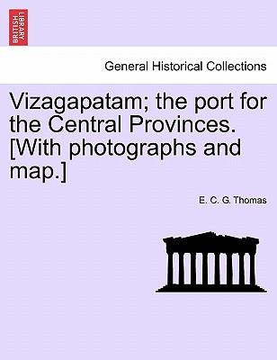 Vizagapatam; the port for the Central Provinces. [With photographs and map.]