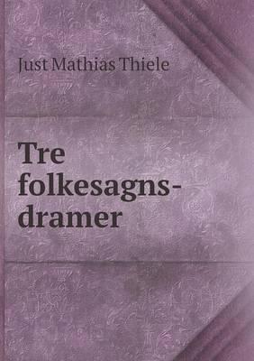 Tre Folkesagns-Dramer