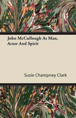 John McCullough as Man, Actor and Spirit