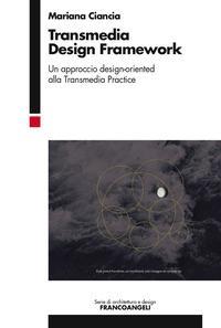 Transmedia design framework. Un approccio design-oriented alla transmedia practice