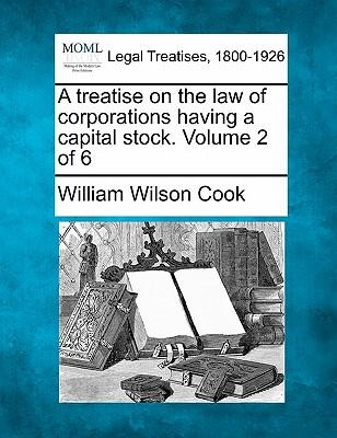 A Treatise on the Law of Corporations Having a Capital Stock. Volume 2 of 6