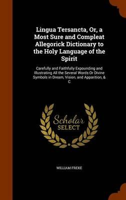 Lingua Tersancta, Or, a Most Sure and Compleat Allegorick Dictionary to the Holy Language of the Spirit