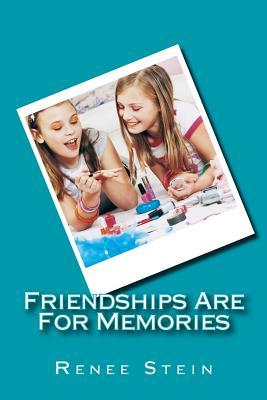 Friendships Are for Memories