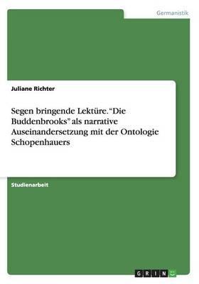 """Segen bringende Lektüre. """"Die Buddenbrooks"""" als narrative Auseinandersetzung mit der  Ontologie Schopenhauers"""