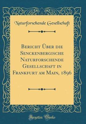 Bericht Über die Senckenbergische Naturforschende Gesellschaft in Frankfurt am Main, 1896 (Classic Reprint)
