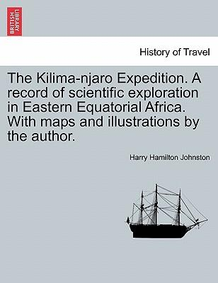 The Kilima-njaro Expedition. A record of scientific exploration in Eastern Equatorial Africa. With maps and illustrations by the author.