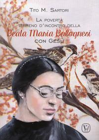 La povertà terreno d'incontro della Beata Maria Bolognesi con Gesù