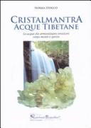 Cristalmantra. Acque tibetane. Le acque che armonizzano emozioni corpomente e spirito