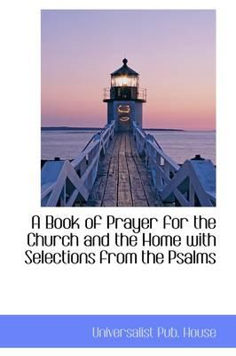 A Book of Prayer for the Church and the Home With Selections from the Psalms