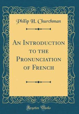 An Introduction to the Pronunciation of French (Classic Reprint)