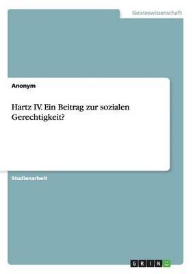 Hartz IV. Ein Beitrag zur sozialen Gerechtigkeit?