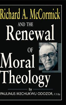 Richard A. McCormick and the Renewal of Moral Theology