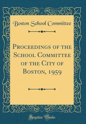 Proceedings of the School Committee of the City of Boston, 1959 (Classic Reprint)