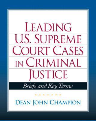 Leading U. S. Supreme Court Cases in Criminal Justice