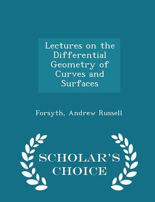 Lectures on the Differential Geometry of Curves and Surfaces - Scholar's Choice Edition