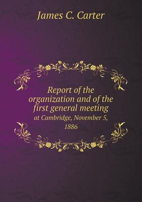 Report of the Organization and of the First General Meeting at Cambridge, November 5, 1886