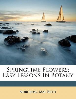Springtime Flowers; Easy Lessons in Botany