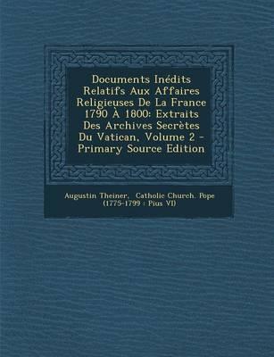 Documents Inedits Relatifs Aux Affaires Religieuses de La France 1790 a 1800
