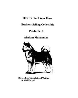 How to Start Your Own Business Selling Collectible Products of Alaskan Malamutes