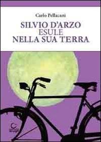 Silvio D'Arzo, esule nella sua terra