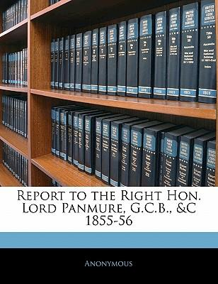 Report to the Right Hon. Lord Panmure, G.C.B, C 1855-56